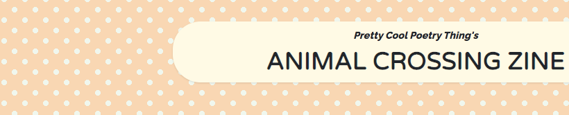 Spotty light orange image with black text that says 'Pretty Cool Poetry Thing's Animal Crossing Zine'