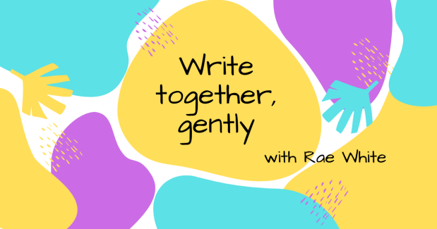 A bright image of blue, purple and yellow blobs with black text: 'Write together, gently with Rae White'